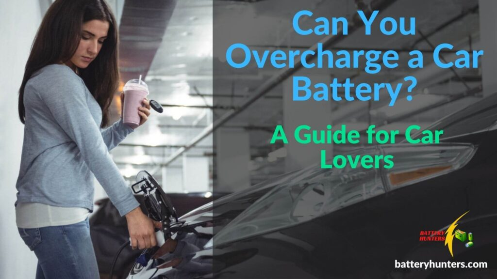 Can You Overcharge A Car Battery