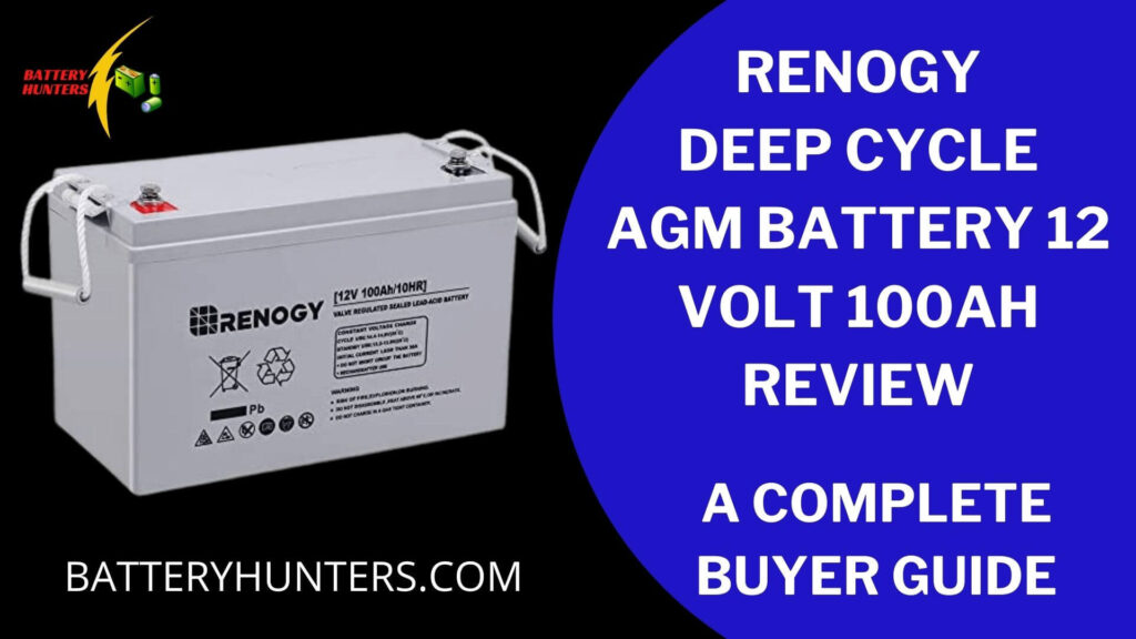 Renogy Deep Cycle AGM Battery 12 Volt 100AH Review