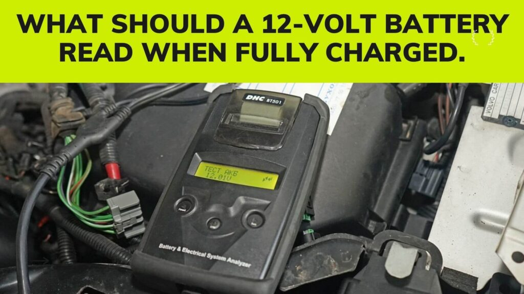 What Should A 12-Volt Battery Read When Fully Charged
